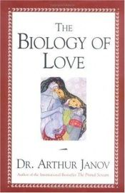 book cover of The Biology of Love by Arthur Janov