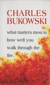 book cover of What matters most is how well you walk through the fire by Charles Bukowski
