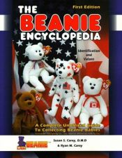 book cover of The Beanie encyclopedia : a complete unofficial guide to collecting Beanie Babies by Susan S. Carey