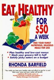 book cover of Eat Healthy for $50 a Week: Feed Your Family Nutritious, Delicious Meals for Less by Rhonda Barfield