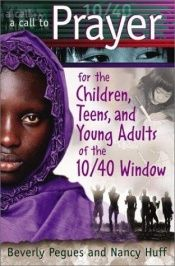 book cover of A Call to Prayer For the Children, Teens & Young Adults of the 10 by Beverly Pegues