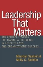 book cover of Leadership That Matters: The Critical Factors for Making a Difference in People's Lives and Organizations' Success by Marshall Sashkin