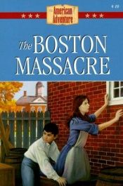 book cover of The Boston Massacre (The American Adventure #10) by Susan Martins Miller