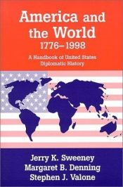 book cover of America and the World, 1776-1998: A Handbook of United States Diplomatic History by Jerry K. Sweeney