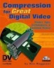 book cover of Compression for Great Digital Video: Power Tips, Techniques, and Common Sense (With CD-ROM) by Ben Waggoner