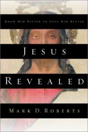 book cover of Jesus Revealed: Know Him Better to Love Him Better by Mark D. Roberts