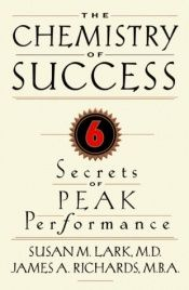 book cover of The chemistry of success : six secrets of peak performance by Susan M. Lark