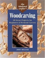 book cover of The Weekend Crafter: Woodcarving: 20 Great Projects for Beginners & Weekend Carvers by John Hillyer