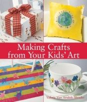book cover of Making Crafts from Your Kids' Art by Valerie Van Arsdale Shrader