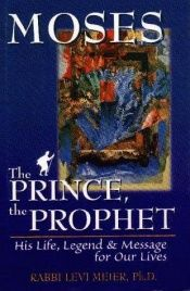 book cover of Moses: The Prince, the Prophet - His Life, Legend and Message for Our Lives by Levi Meier