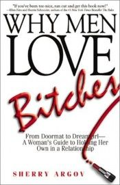 book cover of Why Men Love Bitches: From Doormat to Dreamgirl — A Woman's Guide to Holding Her Own in a Relationship by Sherry Argov