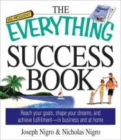 book cover of The Everything Success Book: Reach Your Goals, Shape Your Dreams, and Achieve Fulfillment in Business and at Home (Everything Series) by Joseph Nigro
