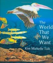 book cover of World That We Want by Kim Michelle Toft