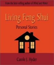 book cover of Living Feng Shui: Personal Stories by Carole J. Hyder