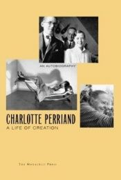 book cover of A life of creation : an autobiography by Charlotte Perriand