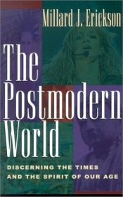 book cover of The Postmodern World: Discerning the Times and the Spirit of Our Age by Millard J. Erickson