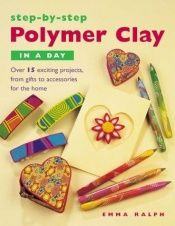 book cover of Step-by-Step Polymer Clay in a Day by Emma Ralph