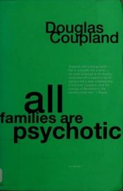 book cover of All Families Are Psychotic by Douglas Coupland