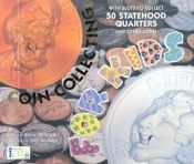 book cover of Coin Collecting for Kids : With Slots to Collect 50 Statehood Quarters & Other Coins by Steven Otfinoski