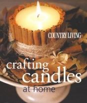 book cover of Country Living Crafting Candles at Home by Janet Blake