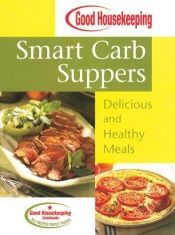 book cover of Good Housekeeping Smart Carb Suppers: Delicious and Healthy Meals by Good Housekeeping Institute