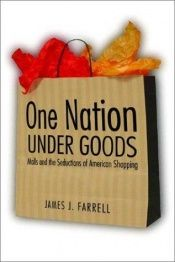 book cover of One nation under goods by James J. Farrell