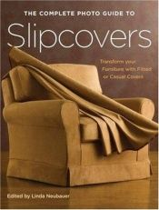 book cover of Complete photo guide to slipcovers : transform your furniture with fitted or casual covers by author not known to readgeek yet