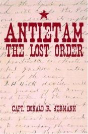 book cover of Antietam: The Lost Order by Donald R. Jermann