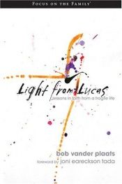 book cover of Light From Lucas: Lessons in Faith From a Fragile Life by Bob Vander Plaats