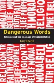 book cover of Dangerous Words: Talking About God in the Age of Fundamentalism by Gary Eberle