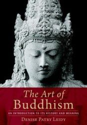 book cover of The Art of Buddhism: An Introduction to Its History and Meaning by Denise Patry Leidy