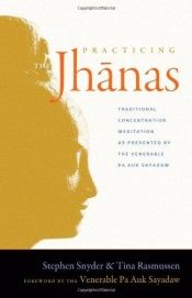 book cover of Practicing the jhānas : traditional concentration meditation as presented by the Venerable Pa Auk Sayadaw by Stephen Snyder