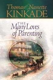 book cover of The Many Loves of Parenting by Thomas Kinkade