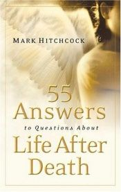 book cover of 55 Answers to Questions about Life After Death by Mark Hitchcock