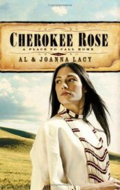 book cover of Cherokee Rose (A Place to Call Home, Book 1) by Joanna Lacy