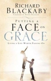 book cover of Putting a Face on Grace - ITPE version: Living a Life Worth Passing On by Richard Blackaby