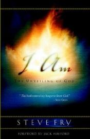 book cover of I Am: The Unveiling of God by Steve Fry