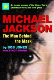 book cover of Michael Jackson: The Man Behind the Mask by Bob Jones