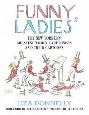 book cover of Funny Ladies: The New Yorker's Greatest Women Cartoonists And Their Cartoons by Liza Donnelly
