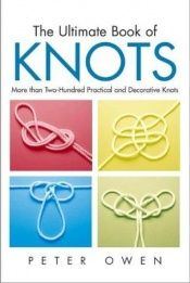 book cover of The Ultimate Book of Knots: More than Two-Hundred Practical and Decorative Knots by Peter Owen