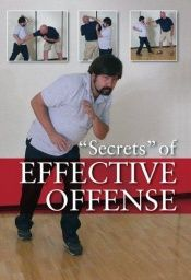 "book cover of ""Secrets"" of Effective Offense: Survival Strategies for Self-Defense, Martial Arts, and Law Enforcement by Marc Animal MacYoung"