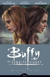 book cover of Buffy the Vampire Slayer, Season Eight:No Future For You, Vol 2 by Joss Whedon|Brian K. Vaughan