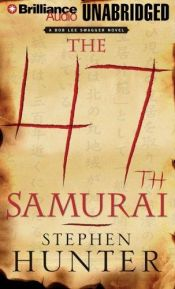 book cover of 47th Samurai, The by Stephen Hunter