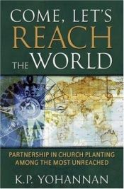 book cover of Come, Let's Reach the World: Partnership in Church Planting Among the Most Unreached by K. P. Yohannan