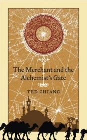 book cover of The Merchant and the Alchemist's Gate by Ted Chiang