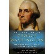 book cover of The ascent of George Washington : the hidden political genius of an American icon by John E Ferling