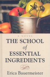 book cover of The School Of Essential Ingredients by Erica Bauermeister