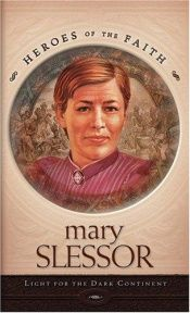 book cover of Mary Slessor: Light for the Dark Continent (Heroes of the Faith) by Sam Wellman