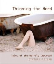 book cover of Thinning the herd : tales of the weirdly departed by Cynthia Ceilán
