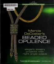book cover of Marcia DeCoster's Beaded Opulence: Elegant Jewelry Projects with Right Angle Weave (Lark Books Beadweaving Master Class) by Marcia DeCoster